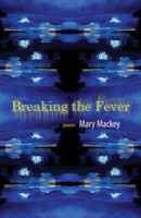 Breaking The Fever, Poetry by Mary Mackey