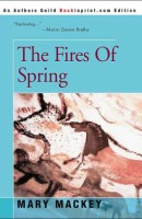 The Fires of Spring, A Novel by Mary Mackey